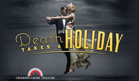 Death Takes a Holiday at Charing Cross Theatre tickets