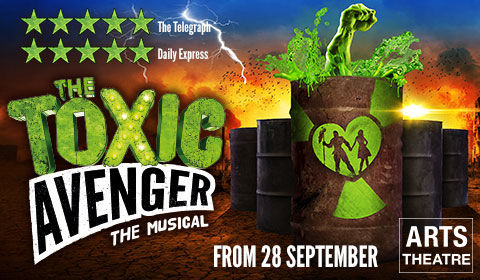 The Toxic Avenger at Arts Theatre tickets